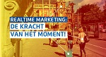 Realtime Marketing: de kracht van Het Moment!